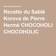 Recette du Sablé Korova de Pierre Hermé CHOCOHOLIC