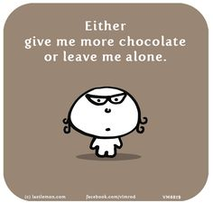http://lastlemon.com/vimrod/vm8819/ Either give me more chocolate or leave me alone.