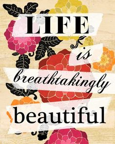 Art Life is Beautiful inspire-me The Words, Cool Words, Life Quotes Love, Great Quotes, Inspirational Quotes, Amazing Quotes, Quote Life, Uplifting Quotes, Life Is Beautiful
