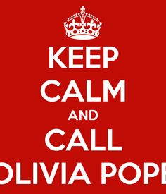 KEEP CALM AND CALL OLIVIA POPE