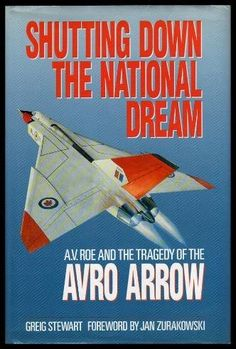 """Shutting Down the National Dream: A. Roe and the Tragedy of the Avro Arrow"" by Greig Stewart Avro Arrow, Police, Airplane Fighter, Aviation Industry, Canadian History, Air Space, Military Aircraft, Fighter Jets, Canada Eh"