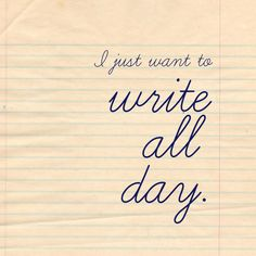 Most of the time. Except when it's actually time to write, I want to play video games.