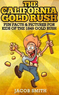 Amazon.com: The California Gold Rush - Fun Gold Mining Facts & Pictures for Kids About The History of The 1849 Gold Rush (Gold Prospecting, ...