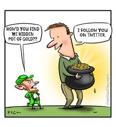 How'd you find me hidden pot of gold? I follow you on Twitter.