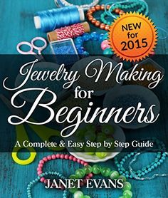 FREE TODAY~~~Jewelry Making For Beginners: A Complete & Easy Step by Step Guide by Janet Evans, http://www.amazon.com/dp/B00EUM1I1O/ref=cm_sw_r_pi_dp_F-cBub076ZT68