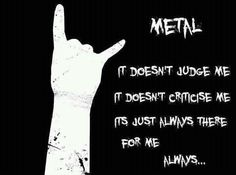 Metal is always there \m/