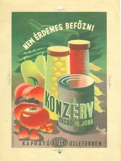 vintage Hungarian poster promoting canned and jarred foods Vintage Posters, Retro Posters, Poster Ads, Creative Posters, Old Ads, Illustrations And Posters, Vintage Advertisements, Hungary, The Past