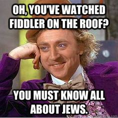 Not just watched it, was in it...but I still don't know all about the Jewish faith...just thought this was kind of funny...