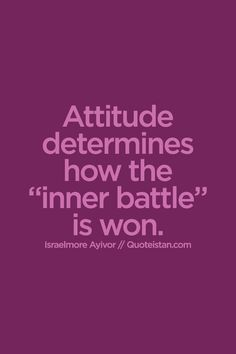 "Attitude determines how the ""inner battle"" is won. Quote from quoteistan Attitude Quotes, Me Quotes, Battle Quotes, Personal Growth Quotes, My Job, Food For Thought, Inspire Me, Verses, Confidence"