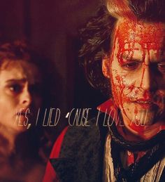 """Sweeney Todd. """"Yes, I lied cause I love you."""""""