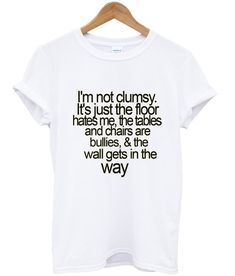 Im Not Clumsy T Shirt #shirt #hoodie #sweater #sweatshirt #top #topclothes #tanktop #cotton #clothes #comfortclothes #cheapclothes #fashion #menfashion #womenfashion #dailyclothes