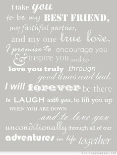 I take you to be my best friend my faithful partner and my one true love I promise to encourage you and inspire you and to love you truly