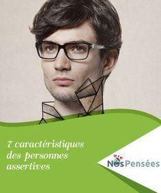 7 caractéristiques des personnes assertives Découvrez ce qu'est l'assertivité ainsi que les sept #principales #caractéristiques des #personnes qui savent en faire preuve. #Psychologie