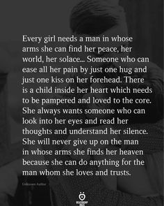 Every girl needs a man in whose arms she can find her peace, her world, her solace