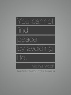 you cannot find peace by avoiding life virginia woolf -