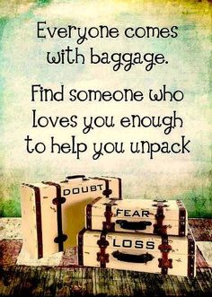 Everyone comes with baggage...  So true