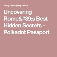 Uncovering Rome's Best Hidden Secrets - Polkadot Passport