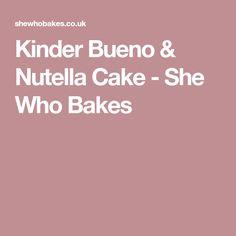 Kinder Bueno & Nutella Cake - She Who Bakes Nutella Cake, Cake Recipes, Baking, Food, Kids, Nutella Pie, Easy Cake Recipes, Bakken, Essen