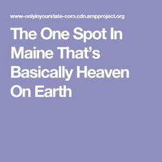 The One Spot In Maine That's Basically Heaven On Earth