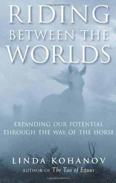 Riding Between the Worlds: Expanding Our Potential Through the Way of the Horse by Linda Kohanov http://www.amazon.com/dp/1577315766/ref=cm_sw_r_pi_dp_-OLBub1VZCTB3
