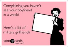 Complaining you haven't see your boyfriend in a week? Here's a list of military girlfriends. | Confession Ecard | someecards.com