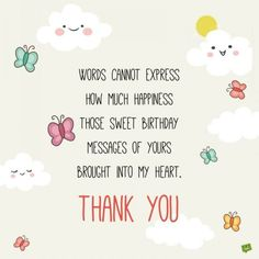 Words cannot express how much happiness those sweet birthday messages of yours brought into my heart. Thank you.