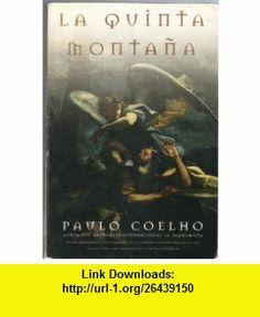 LA QUINTA MONTA�A una novela sobre lo inevitable (9789586146074) Paulo COELHO, Monserrat MIRA , ISBN-10: 9586146073  , ISBN-13: 978-9586146074 , ASIN: B0018GA99M , tutorials , pdf , ebook , torrent , downloads , rapidshare , filesonic , hotfile , megaupload , fileserve