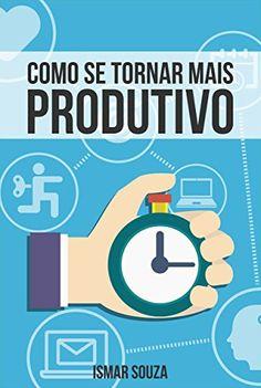 Como se Tornar Mais Produtivo eBook: Ismar Souza: Amazon.com.br: Loja Kindle