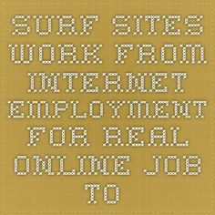 Surf Sites. Work from Internet. Employment for real online job to get money. Make free money income on line.