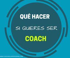 Me lo preguntas muchas veces, así que aquí tienes mis recomendaciones--> http://www.coachdelaprofesional.com/que-hacer-si-quieres-ser-coach/