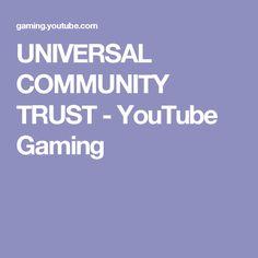 UNIVERSAL COMMUNITY TRUST - YouTube Gaming