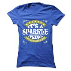 It's a SPARKLE Thing No One Understand T Shirt, Hoodie T Shirts, Hoodies, Sweatshirts - #mens hoodies #sport shirts. SIMILAR ITEMS => https://www.sunfrog.com/Names/Its-a-SPARKLE-Thing-No-One-Understand--T-Shirt-Hoodie-Hoodies-YearName-Birthday-Ladies.html?id=60505