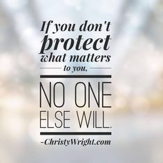 Whether it's exercising, time with family or a hobby, if you don't protect the things that matter to you, no one else will.