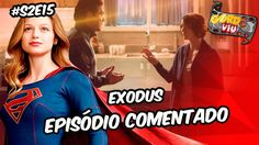 Supergirl  -  Exodus (S2E15)   #Comentando Episódios https://youtu.be/5cjdZDeRLHw