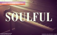 Soulful - One of my Core Desired Feelings. How do you want to feel? #DesireMap