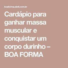 Cardápio para ganhar massa muscular e conquistar um corpo durinho – BOA FORMA