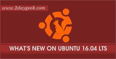 2daygeek.com Linux Tips, Tricks & News Today ! – Through on this article you will get idea about What's new in Ubuntu 16.04 LTS (Xenial Xerus).
