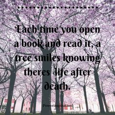 Every time you open a book and read it, a tree smiles knowing there is life after death... -Powerinspiration- Canva created