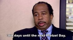 Pretzel day. This episode was awesome. I loved seeing Stanley excited for Pretzel day but the BEST was this line!
