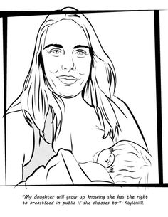 """""""My daughter will grow up knowing she has the right to breastfeed in public if she chooses to"""" - Kaylani P. This coloring book."""