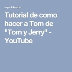 "Tutorial de como hacer a Tom de ""Tom y Jerry"" - YouTube"
