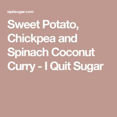 Sweet Potato, Chickpea and Spinach Coconut Curry - I Quit Sugar Sweet Potato Chickpea Curry, Sweet Potato Gnocchi, Vegan Curry, Coconut Curry, Cheese Sauce, Vegan Recipes Easy, Clean Recipes, Brown Butter, Potatoes