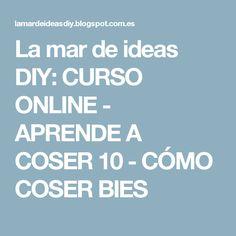 La mar de ideas DIY: CURSO ONLINE - APRENDE A COSER 10 - CÓMO COSER BIES
