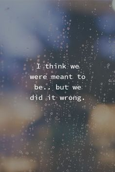 Writing Prompt Wednesday: I think we were meant to be but we did it wrong.