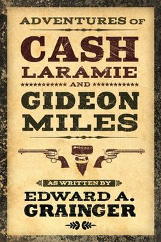 Adventures of Cash Laramie and Gideon Miles by Edward A. Grainger. $1.49. 86 pages. Publisher: BEAT to a PULP (June 8, 2011). Author: Edward A. Grainger