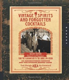 Vintage Spirits and Forgotten Cocktails: From the Alamagoozlum to the Zombie 100 Rediscovered Recipes and the Stories Behind Them, Ted Haigh