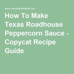 How To Make Texas Roadhouse Peppercorn Sauce - Copycat Recipe Guide