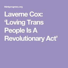 Laverne Cox: 'Loving Trans People Is A Revolutionary Act'