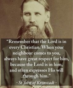 """Remember that the Lord is in every Christian. When your neighbour comes to you, always have great respect for him, because the Lord is in… Catholic Quotes, Catholic Prayers, Catholic Saints, Roman Catholic, Orthodox Prayers, Christian Faith, Christian Quotes, Bible Quotes, Bible Verses"