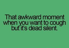 in this moment i want to tackle you | That awkward moment when you want to cough but its ... | Relatable Po ...